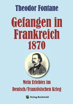 Gefangen in Frankreich 1870 von Fontane,  Theodor, Rockstuhl,  Harald