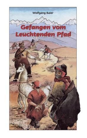 Gefangen vom 'Leuchtenden Pfad' von Baier,  Wolfgang