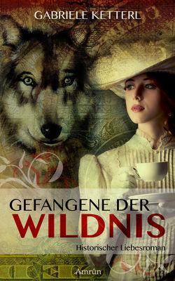 Gefangene der Wildnis (Band 1) von Ketterl,  Gabriele