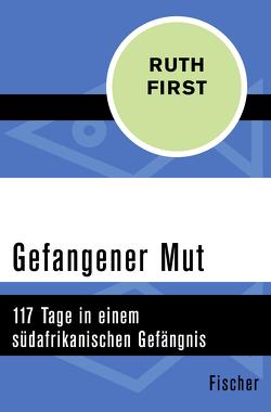 Gefangener Mut von First,  Ruth, Frick-Gerke,  Christine