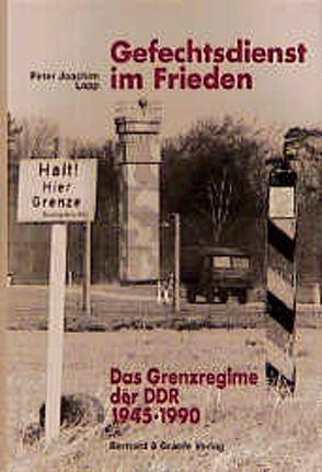 Gefechtsdienst im Frieden – Das Grenzregime der DDR von Lapp,  Peter J