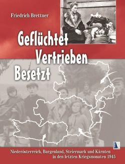Geflüchtet – Vertrieben – Besetzt von Brettner,  Friedrich