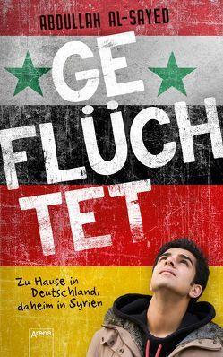 Geflüchtet. Zu Hause in Deutschland, daheim in Syrien von Al-Sayed,  Abdullah, Kropac,  Kerstin