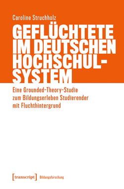 Geflüchtete im deutschen Hochschulsystem von Struchholz,  Caroline