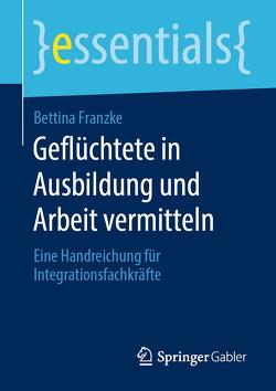 Geflüchtete in Ausbildung und Arbeit vermitteln von Franzke,  Bettina