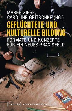 Geflüchtete und Kulturelle Bildung von Gritschke,  Caroline, Ziese,  Maren