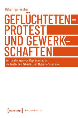 Geflüchtetenprotest und Gewerkschaften von Fischer,  Oskar Ilja