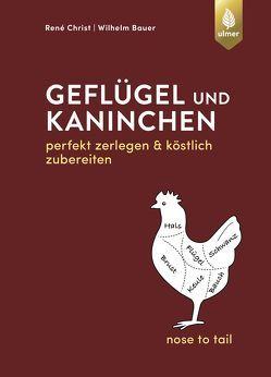 Geflügel und Kaninchen – nose to tail von Bauer,  Wilhelm, Christ,  René