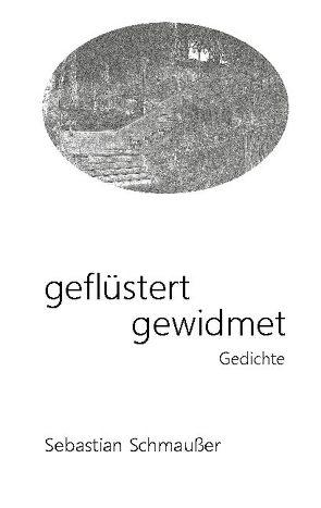 geflüstert gewidmet von Schmaußer,  Sebastian