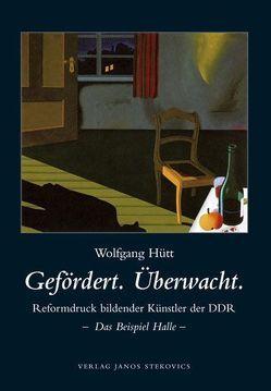 Gefördert. Überwacht. Reformdruck bildender Künstler der DDR – Das Beispiel Halle – von Breitenborn,  Konrad, Hütt,  Wolfgang