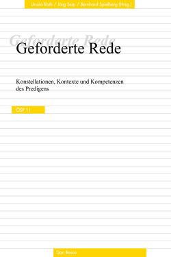 Geforderte Rede. Konstellationen, Kontexte und Kompetenzen des Predigens. ÖSP, Band 11 von Roth,  Ursula, Seip,  Jörg, Spielberg,  Bernhard