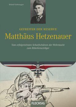 Gefreiter der Reserve Matthäus Hetzenauer von Kaltenegger,  Roland