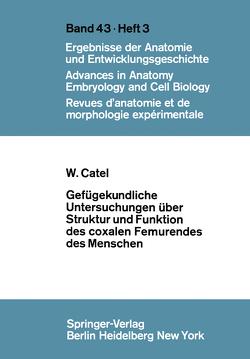 Gefügekundliche Untersuchungen über Struktur und Funktion des coxalen Femurendes des Menschen von Catel,  W.