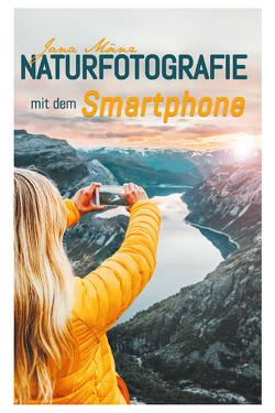 Naturfotografie mit dem Smartphone von Jana,  Mänz
