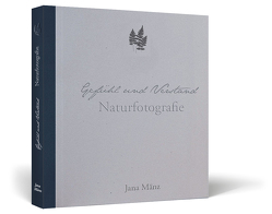 Gefühl und Verstand – Naturfotografie von Jana,  Mänz