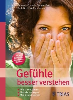 Gefühle besser verstehen von Dehner-Rau,  Cornelia, Reddemann,  Luise