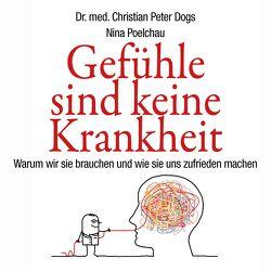 Gefühle sind keine Krankheit von Dogs,  Christian Peter, Kube,  Oliver, Poelchau,  Nina