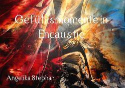 Gefühlsmomente in Encaustic (Tischaufsteller DIN A5 quer) von Stephan, Angelika