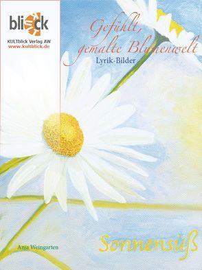 Gefühlt, gemalte Blumenwelt von Weingarten,  Anja