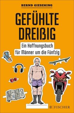 Gefühlte Dreißig – Ein Hoffnungsbuch für Männer um die Fünfzig von Gieseking,  Bernd
