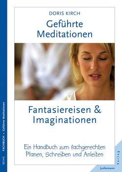 Geführte Meditationen: Fantasiereisen & Imaginationen von Kirch,  Doris