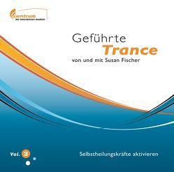 Geführte Trance Vol. 3 – Selbstheilungskräfte aktivieren (Hypnose CD) von Fischer,  Susan