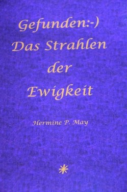 Gefunden:-) Das Strahlen der Ewigkeit von May,  Hermine P.