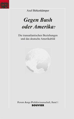 Gegen Bush oder Amerika? von Birkenkämper,  Axel