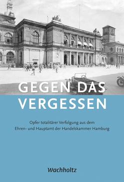 Gegen das Vergessen von Größer,  Karin, Günther,  Barbara, Handelskammer Hamburg