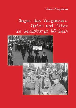 Gegen das Vergessen. Opfer und Täter in Rendsburgs NS-Zeit von Neugebauer,  Günter