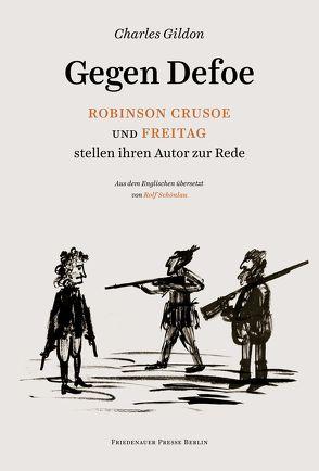 Gegen Defoe – Robinson Crusoe und Freitag stellen ihren Autor zur Rede von Gildon,  Charles, Schönlau,  Rolf