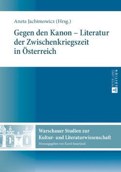 Gegen den Kanon – Literatur der Zwischenkriegszeit in Österreich von Jachimowicz,  Aneta, Kriegleder,  Wynfrid