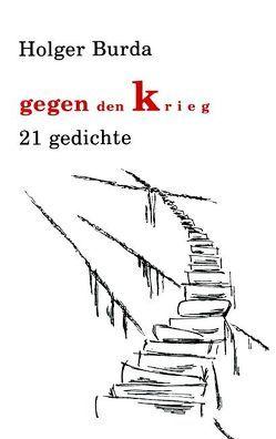 Gegen den Krieg von Burda,  Holger, Hübers van de Loo,  Dirk