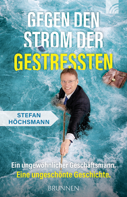 Gegen den Strom der Gestressten von Höchsmann,  Stefan