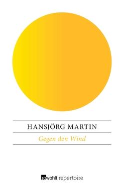 Gegen den Wind von Martin,  Hansjörg