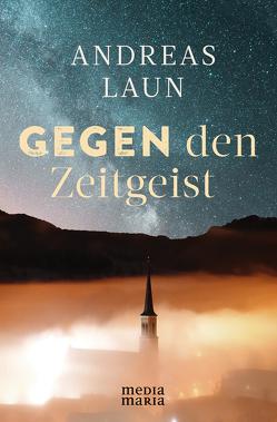 Gegen den Zeitgeist von Laun,  Andreas