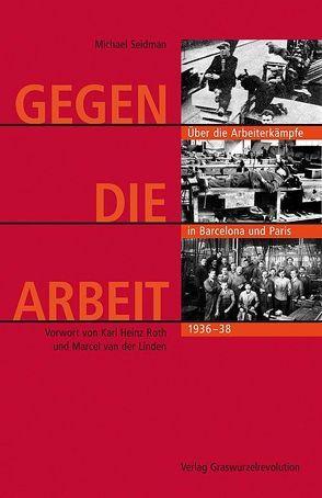 Gegen die Arbeit von Linden,  Marcel van der, Roth,  Karl Heinz, Seidman,  Michael