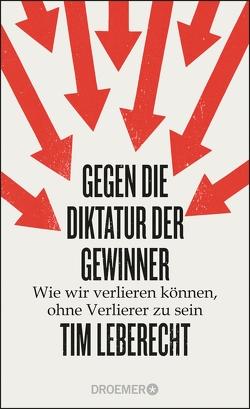 Gegen die Diktatur der Gewinner von Leberecht,  Tim