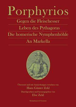Gegen die Fleischesser Leben des Pythagoras. Die homerische Nymphenhöhle. An Markella von Zekl,  Else, Zekl,  Hans Günter