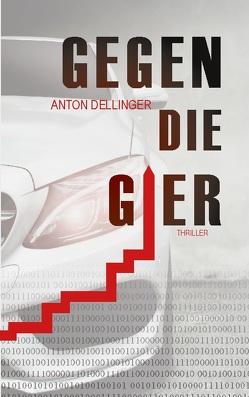 Gegen die Gier von Dellinger,  Anton