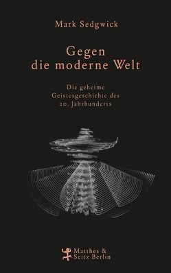 Gegen die moderne Welt von Miller,  Nadine, Sedgwick,  Mark J.