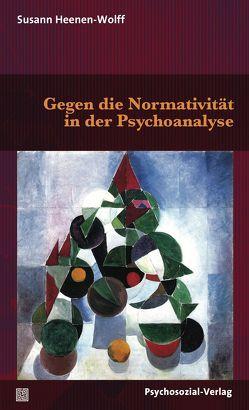 Gegen die Normativität in der Psychoanalyse von Heenen-Wolff,  Susann