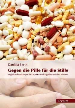 Gegen die Pille für die Stille von Barth,  Daniela