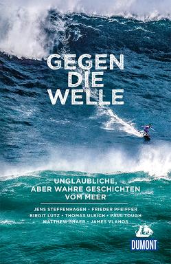 Gegen die Welle von Lutz,  Birgit, Shaer,  Matthew, Steffenhagen,  Jens, Tough,  Paul, Ulrich,  Thomas, Vlahos,  James