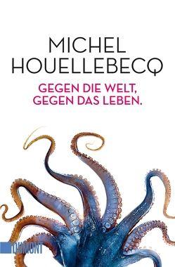 Taschenbücher / Gegen die Welt, gegen das Leben. von Houellebecq,  Michel, Voullié,  Ronald