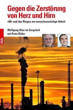 Gegen die Zerstörung von Herz und Hirn von Birke,  Peter, Hien,  Wolfgang