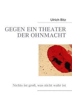 Gegen ein Theater der Ohnmacht von Bitz,  Ulrich