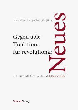Gegen üble Tradition, für revolutionär Neues von Mikosch,  Hans, Oberkofler,  Anja
