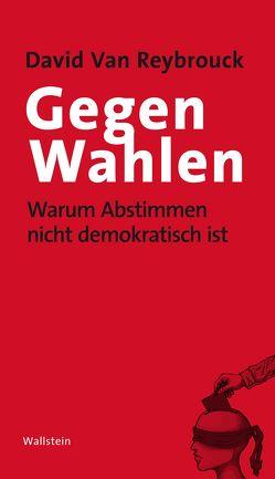 Gegen Wahlen von Braun,  Arne, van Reybrouck,  David