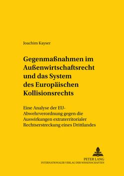 Gegenmaßnahmen im Außenwirtschaftsrecht und das System des europäischen Kollisionsrechts von Kayser,  Joachim
